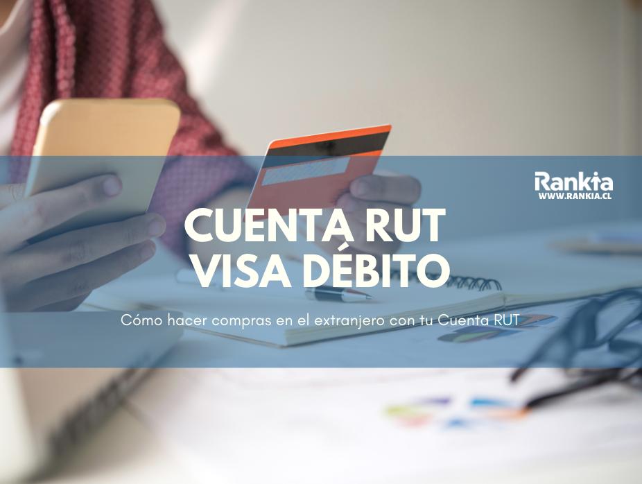 Cuenta RUT Visa Débito: Cómo hacer compras en el extranjero con tu Cuenta RUT