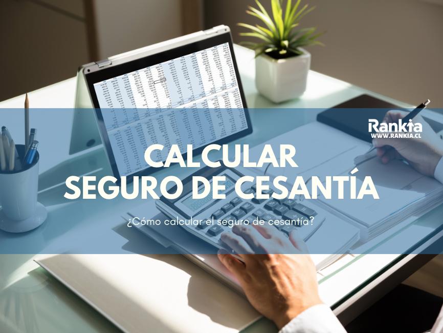¿Cómo calcular el seguro de cesantía?
