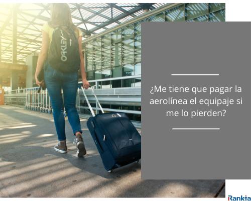 ¿Me tiene que pagar la aerolínea el equipaje si me lo pierden?