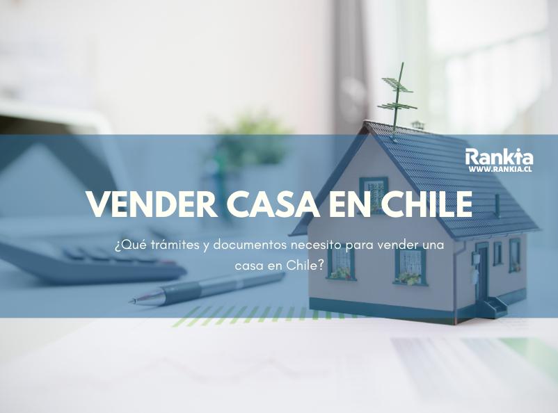 ¿Qué trámites y documentos necesito para vender una casa en Chile?