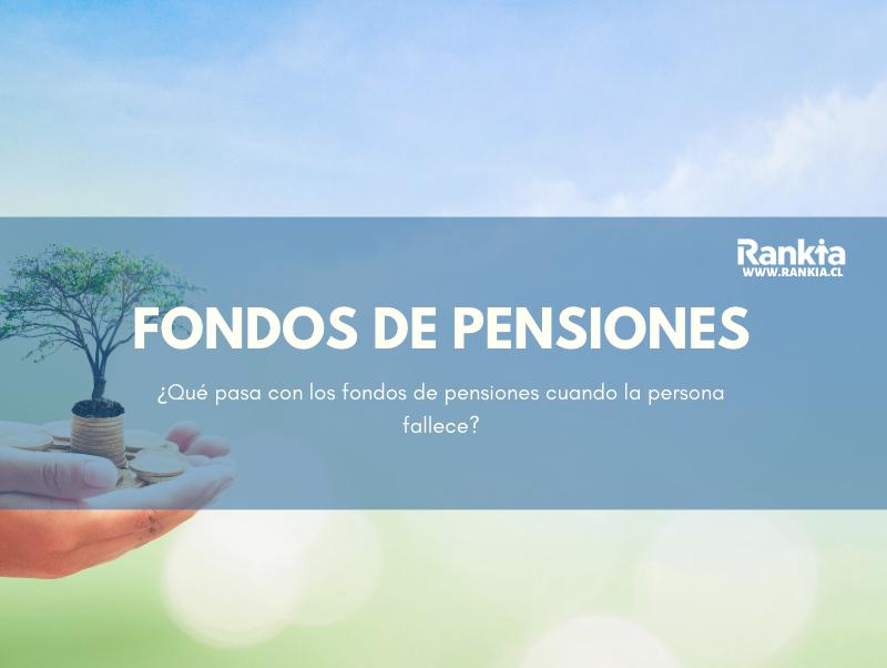 ¿Qué pasa con los fondos de pensiones cuando la persona fallece?
