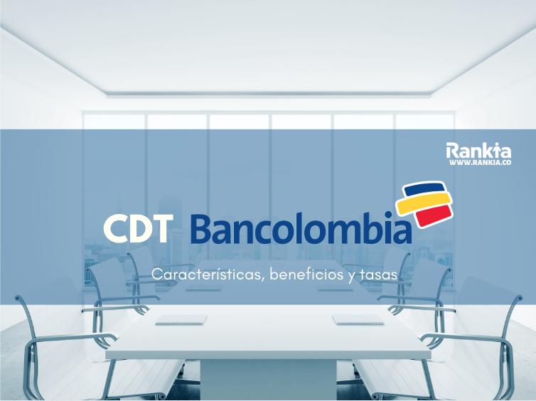 CDT Banco Bancolombia: características, beneficios y tasas