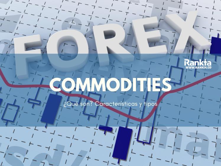 ¿Qué son los commodities? Características y tipos