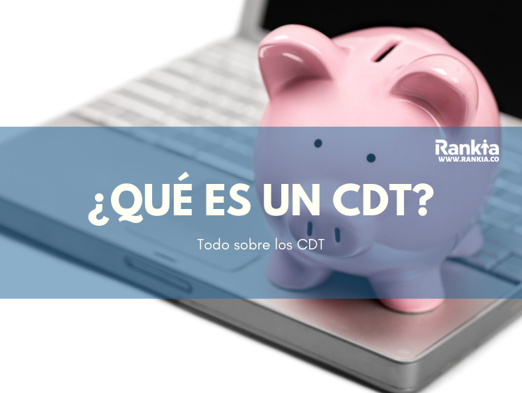 ¿Qué es un CDT?