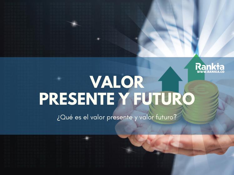 ¿Qué es el Valor presente y Valor futuro?: Fórmulas, Ejemplos