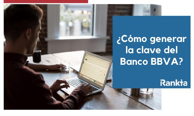 ¿Cómo generar la clave del Banco BBVA?