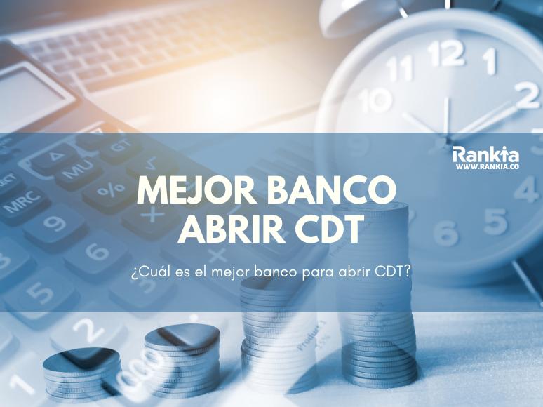 ¿Qué banco es mejor para abrir un CDT?