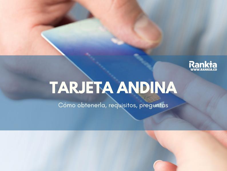 Tarjeta Andina: cómo obtenerla, requisitos, preguntas