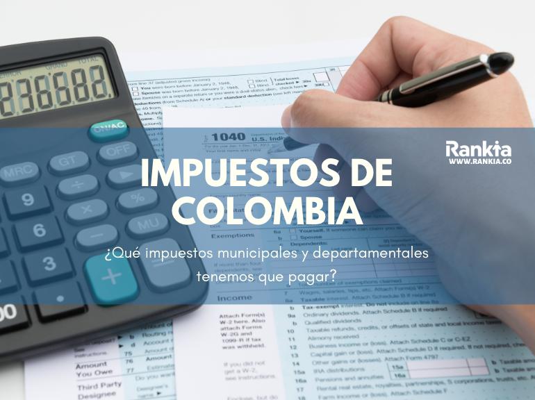 ¿Qué impuestos municipales y departamentales tenemos que pagar en Colombia?