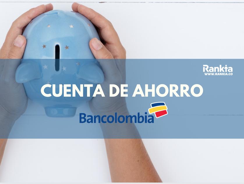 Cuenta de Ahorro Bancolombia: requisitos, comisiones y tipos