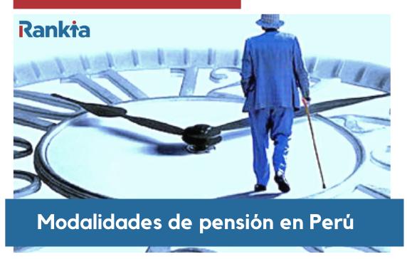 Tipos de pensión en Perú: ¿Qué modalidades existen?