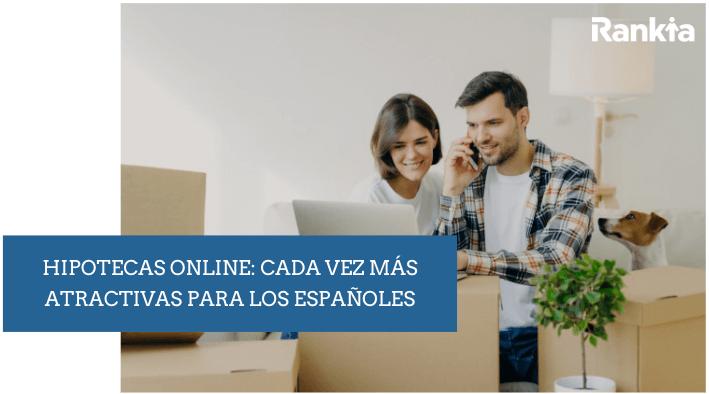Hipotecas online: cada vez más atractivas para los españoles