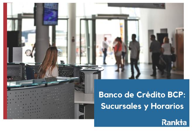 Banco de Crédito BCP: sucursales y horarios