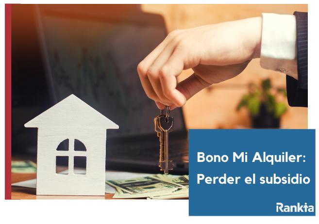Bono Mi Alquiler: ¿en qué casos puedo perder el subsidio?