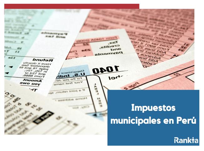 ¿Cuáles son los impuestos municipales en Perú?