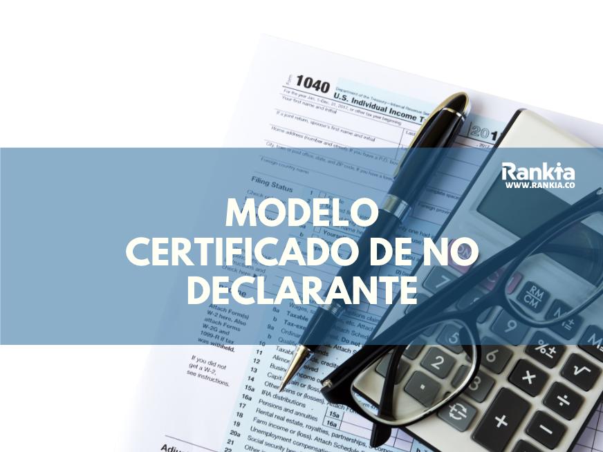 Modelo de certificado de no declarante ¿Qué es?
