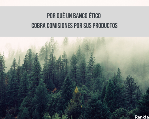 Por qué un banco ético cobra comisiones por sus productos