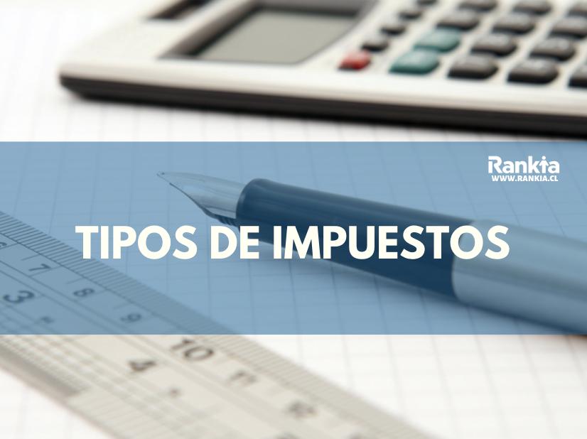 Tipos de impuestos en Chile: directos e indirectos