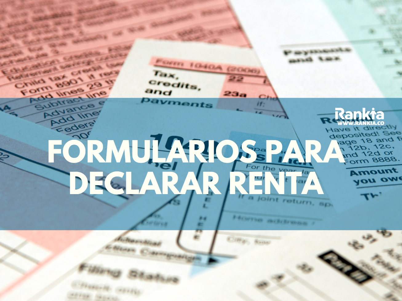 ¿Cómo diligenciar los formularios para declarar renta?