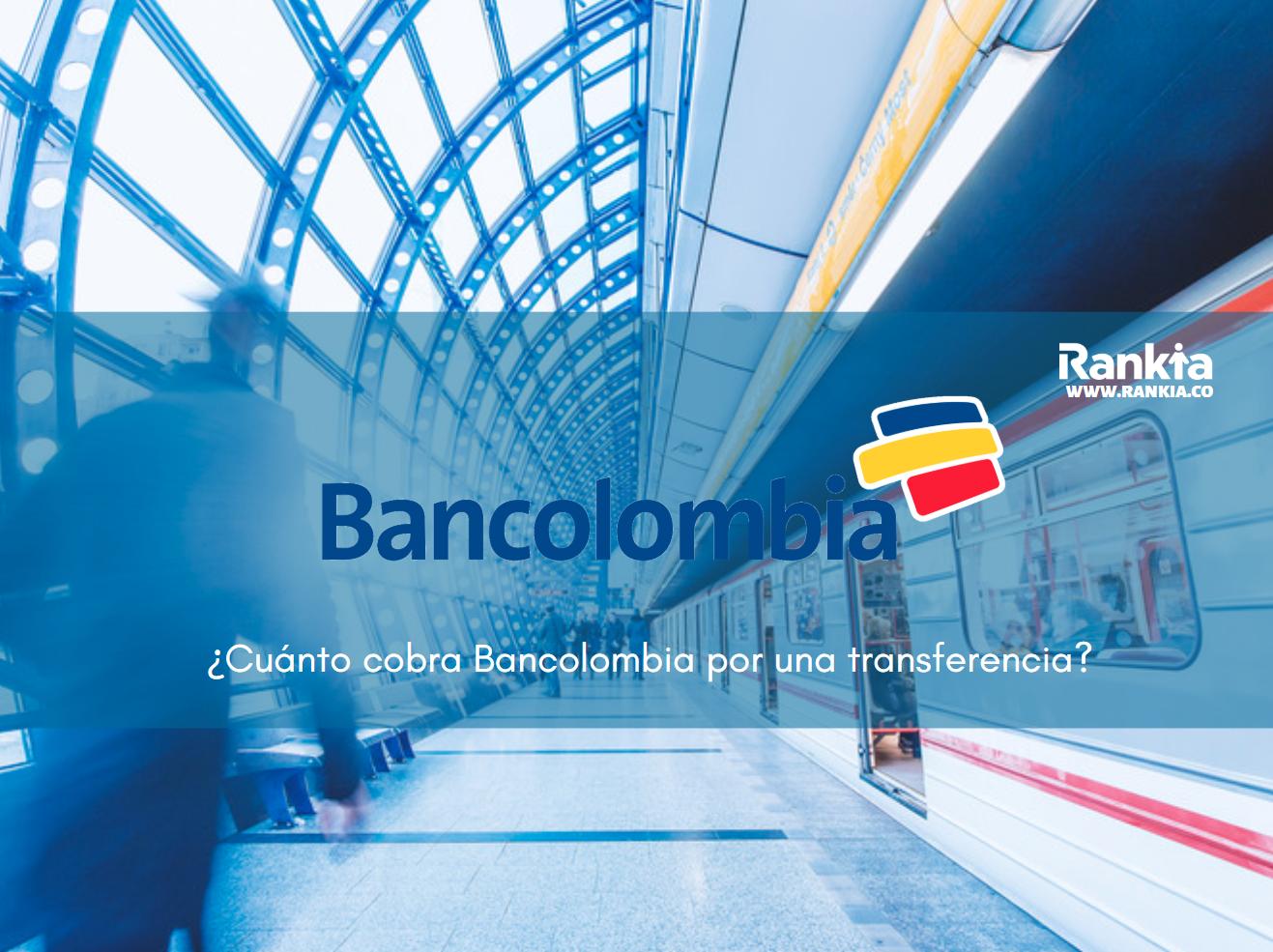 ¿Cuánto cobra Bancolombia por una transferencia?