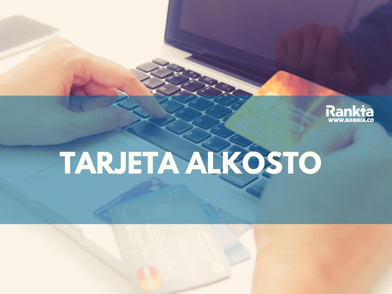 Tarjeta Alkosto: Requisitos, Beneficios y Pagos