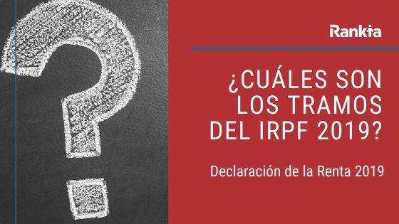 tramos IRPF 2019? Cómo calcular el resultado de la declaración de la renta?