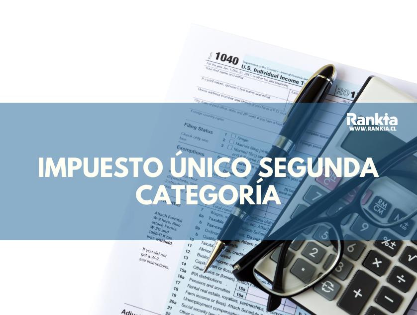 Impuesto Único de Segunda Categoría: requisitos, montos y preguntas frecuentes