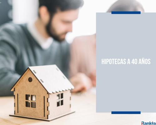 Hipotecas a 40 años