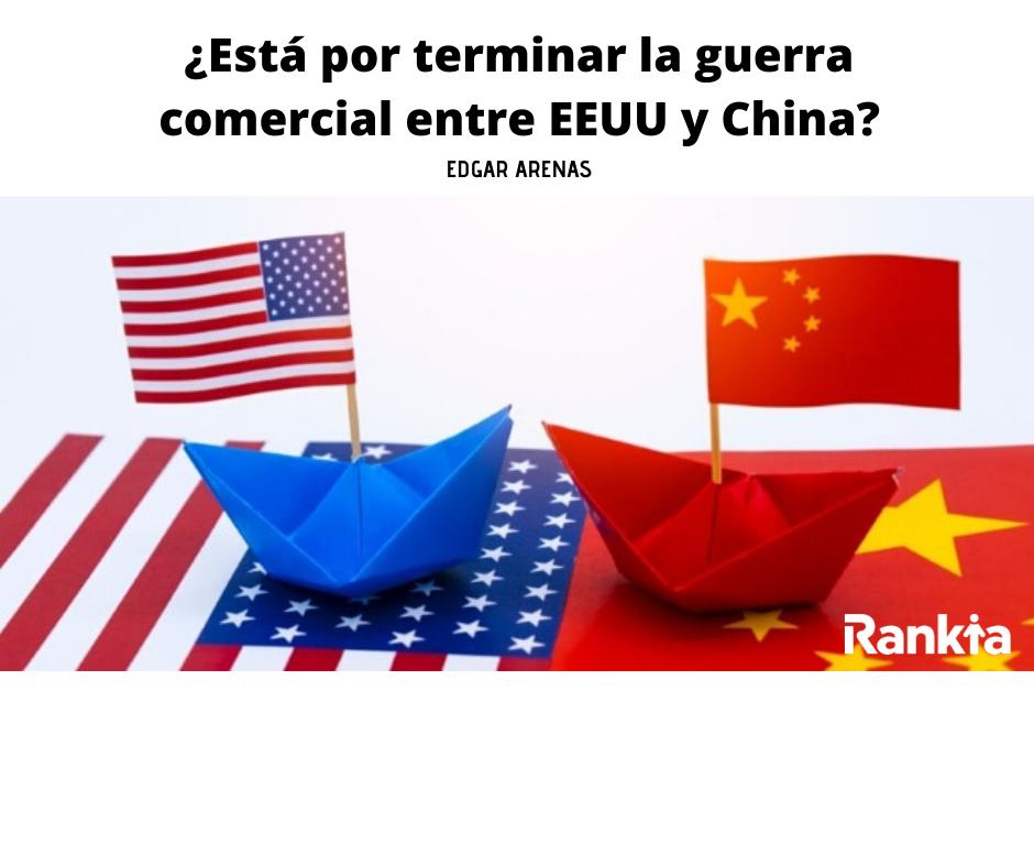 ¿Esta por terminar la guerra comercial entre EEUU y China?, Edgar Arenas