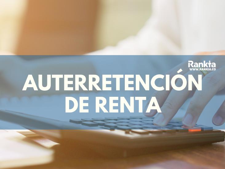 Autorretención de renta 2020: tarifas, retención y liquidación