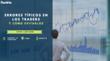 Errores típicos en los traders y cómo evitarlos