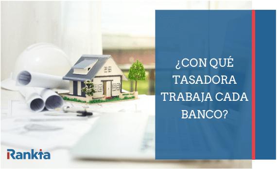 Con qué tasadora trabaja Santander, BBVA, Bankia...