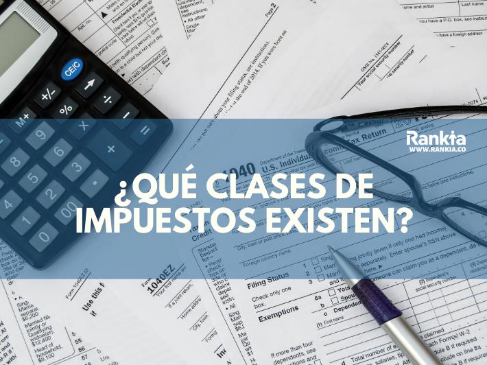¿Qué clases de impuestos existen?