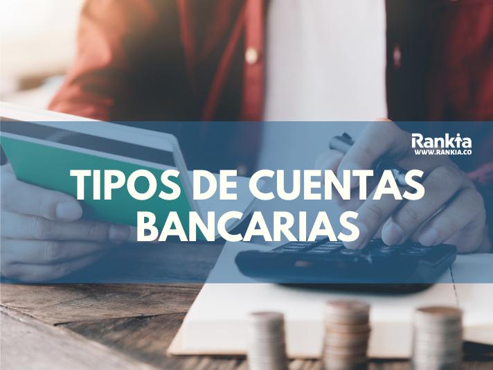 ¿Cuáles son los tipos de cuentas bancarias? Corrientes, ahorro y nómina