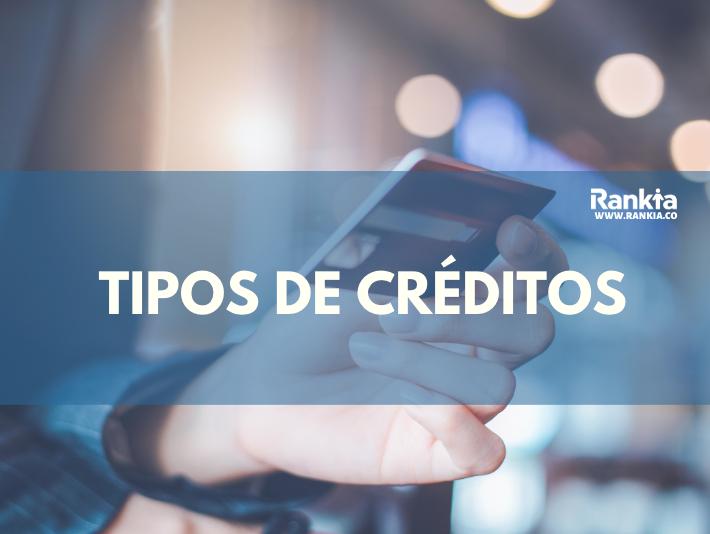 ¿Qué tipos de crédito existen?