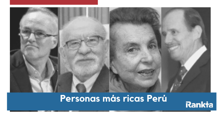 ¿Quiénes son las personas más ricas del Perú?