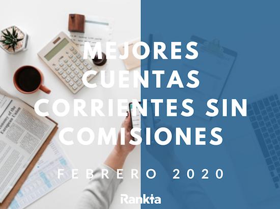 mejores cuentas corrientes sin comisiones febrero 2020
