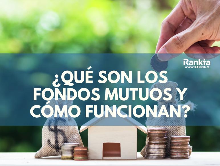 ¿Qué son los fondos mutuos y cómo funcionan?