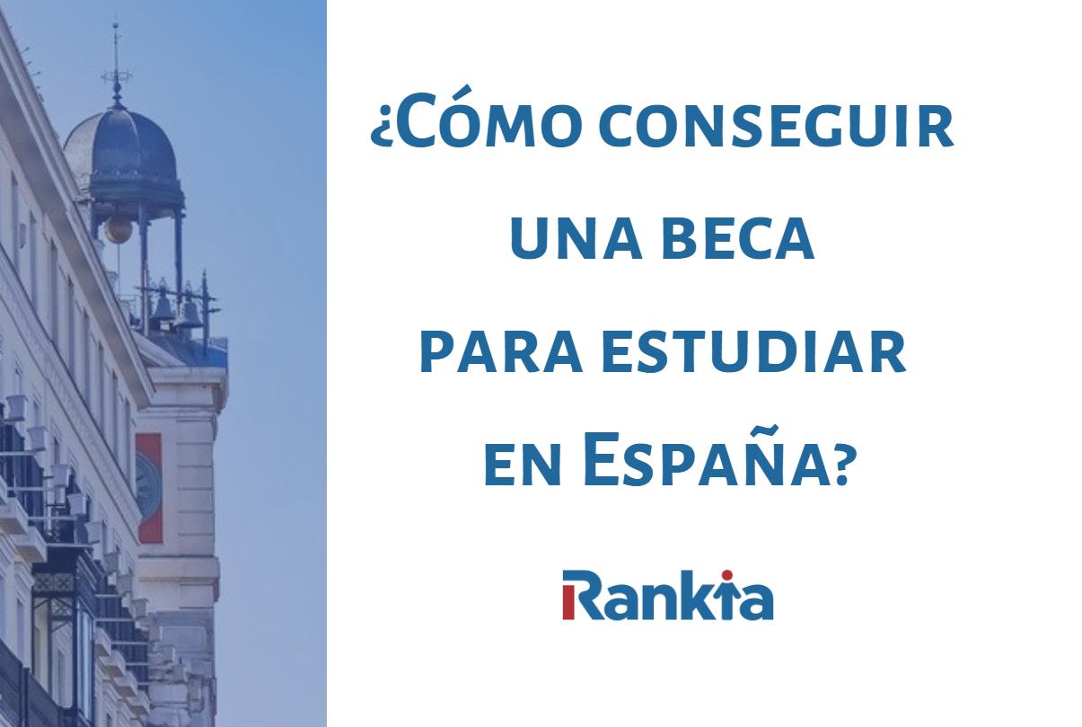 Cómo conseguir una beca para estudiar en España