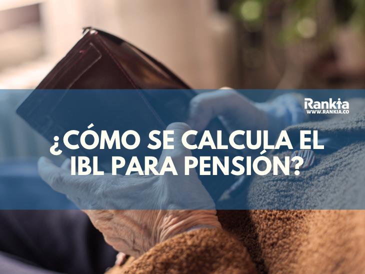 ¿Cómo se calcula el IBL para pensión?