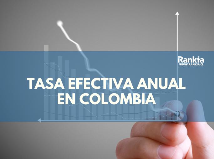¿Cuál es la Tasa Efectiva Anual (%E.A) en Colombia?