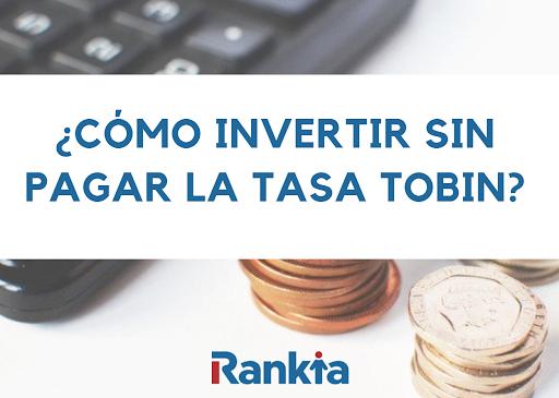 ¿Cómo invertir sin pagar la Tasa Tobin?