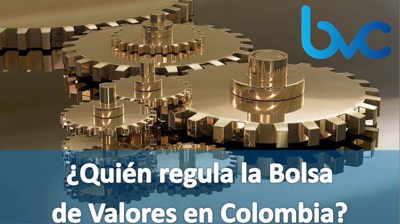 ¿Quién regula la bolsa de valores en Colombia?