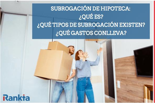 Qué es la subrogación de hipoteca: tipos de subrogación y gastos