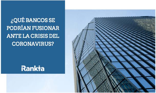 ¿Qué bancos se podrían fusionar ante la crisis del Coronavirus?