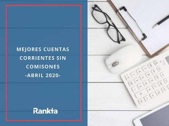Mejores cuentas corrientes sin comisiones abril 2020
