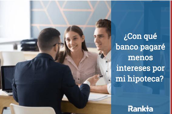¿Con qué banco pagaré menos intereses por mi hipoteca?
