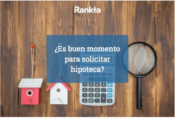 ¿Es buen momento para solicitar hipoteca?