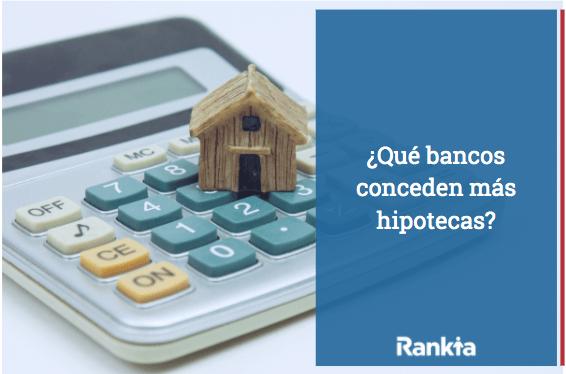 ¿Qué bancos conceden más hipotecas?