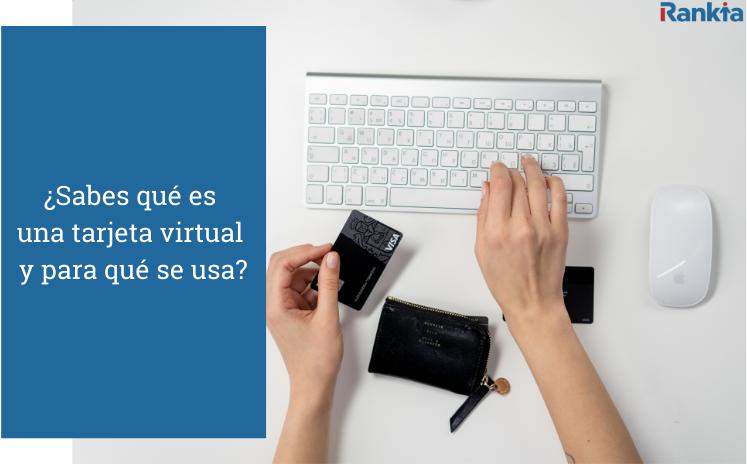 Qué es una tarjeta virtual y para qué se usa